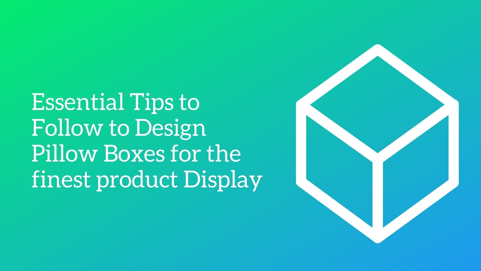 Essential Tips to Follow to Design Pillow Boxes for the finest product Display